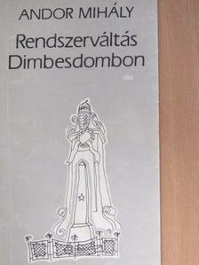 Andor Mihály - Rendszerváltás Dimbesdombon [antikvár]