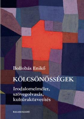 BOLLOBÁS ENIKŐ - Kölcsönösségek - Irodalomelmélet, szövegolvasás, kultúraközvetítés
