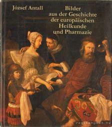 Antall József - Bilder aus der Geschichte der europäischen Heilkunde und Pharmazie [antikvár]
