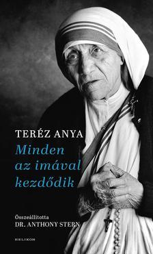 Stern, Anthony, M.D. - Minden az imával kezdődik - Teréz anya elmélkedései a lelki életről vallási hovatartozástól függetlenül mindenkinek