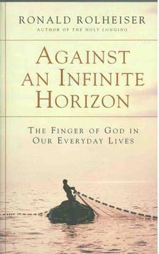 Ronald Rolheiser - Against an Infinite Horizon [antikvár]