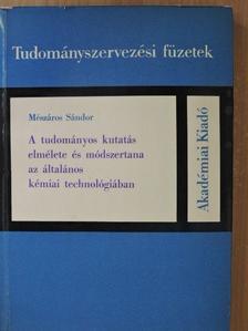 Mészáros Sándor - A tudományos kutatás elmélete és módszertana az általános kémiai technológiában [antikvár]