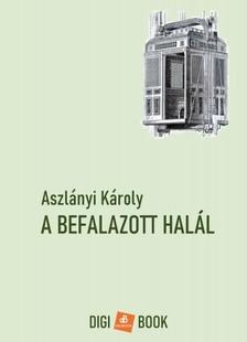 Aszlányi Károly - A befalazott halál [eKönyv: epub, mobi]