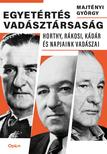 Majtényi György - Egyetértés vadásztársaság - Horthy, Rákosi, Kádár és napjaink vadászai