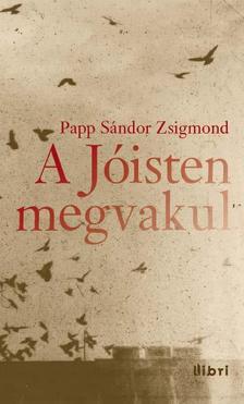 PAPP SÁNDOR ZSIGMOND - A Jóisten megvakul ***