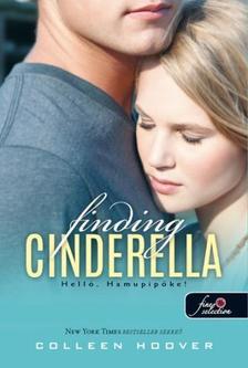 Colleen Hoover - Finding Cinderella - Helló, Hamupipőke! (Reménytelen 2.5) - KEMÉNY BORÍTÓS