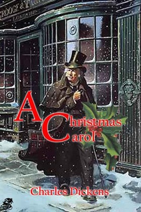 Charles Dickens - A Christmas Carol in Prose: Being a Ghost Story of Christmas
