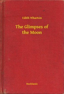 Edith Wharton - The Glimpses of the Moon [eKönyv: epub, mobi]