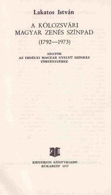 Lakatos. István - A kolozsvári magyar zenés színpad (1792-1973) [antikvár]