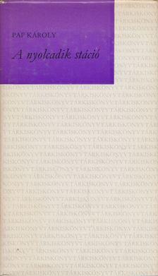 Pap Károly - A nyolcadik stáció [antikvár]