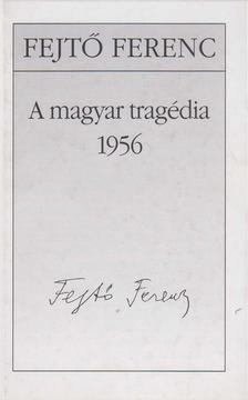 Fejtő Ferenc - A magyar tragédia 1956 [antikvár]