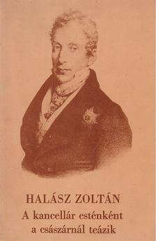 Halász Zoltán - A kancellár esténként a császárnál teázik [antikvár]