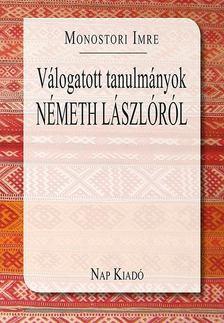 Monostori Imre - Válogatott tanulmányok Németh Lászlóról [antikvár]