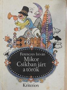 Ferenczes István - Mikor Csikban járt a török [antikvár]
