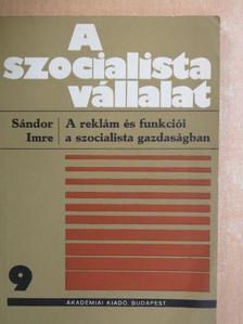 Sándor Imre - A reklám és funkciói a szocialista gazdaságban [antikvár]