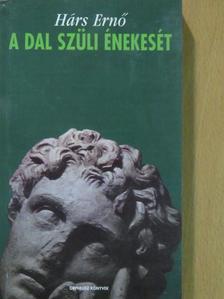 Hárs Ernő - A dal szüli énekesét [antikvár]