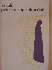 Zirkuli Péter - A kép ketrecéből [antikvár]