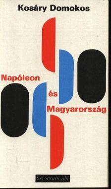 Kosáry Domokos - Napóleon és Magyarország [antikvár]