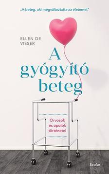 """Ellen de Visser - A gyógyító beteg - Orvosok és ápolók történetei - """"A beteg, aki megváltoztatta az életemet"""""""