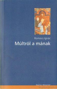 ROMSICS IGNÁC - Múltról a mának [antikvár]