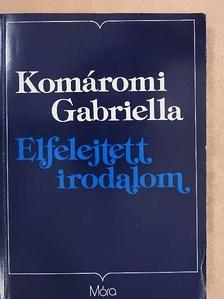 Komáromi Gabriella - Elfelejtett irodalom [antikvár]