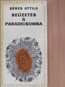 Béres Attila - Beűzetés a paradicsomba [antikvár]