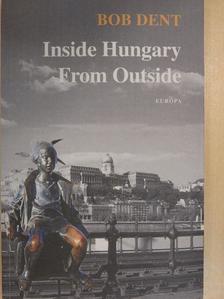 Bob Dent - Inside Hungary From Outside [antikvár]