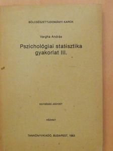 Vargha András - Pszichológiai statisztika gyakorlat III. [antikvár]