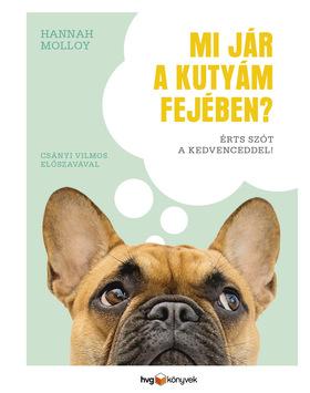 Hannah Molloy - Mi jár a kutyám fejében? - Érts szót a kedvenceddel!