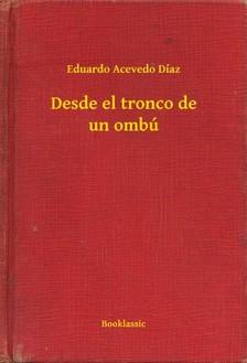 Díaz Eduardo Acevedo - Desde el tronco de un ombú [eKönyv: epub, mobi]