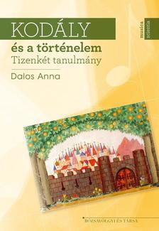 Dalos Anna - Kodály és a történelem. Tizenkét tanulmány