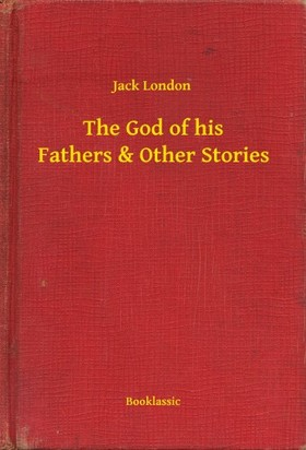 Jack London - The God of his Fathers & Other Stories [eKönyv: epub, mobi]