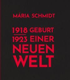 Schmidt Mária - Geburt Einer Neuen Welt 1918-1923