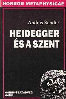 András Sándor - Heidegger és a szent [antikvár]