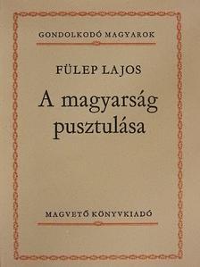 Fülep Lajos - A magyarság pusztulása [antikvár]