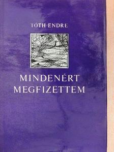 Tóth Endre - Mindenért megfizettem [antikvár]
