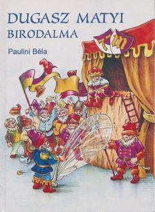 PAULINI BÉLA - Dugasz Matyi birodalma [antikvár]