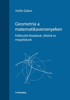 Holló Gábor - Geometria a matematikaversenyeken - Felkészítő feladatok, ötletek és megoldások