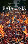 GYŐRI SZABÓ RÓBERT - Katalónia - A függetlenség álma - A katalán önállóság történeti nézőpontból