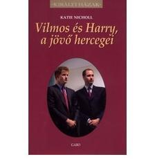 Katie Nicholl: - Vilmos és Harry a jövő hercegei