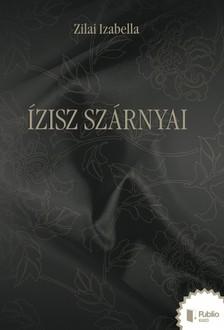 Izabella Zilai - Ízisz szárnyai [eKönyv: pdf, epub, mobi]