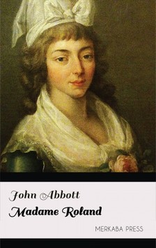 Abbott John - Madame Roland [eKönyv: epub, mobi]
