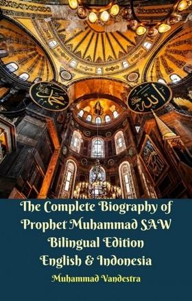 Vandestra Muhammad - The Complete Biography of Prophet Muhammad SAW Bilingual Edition English & Indonesia [eKönyv: epub, mobi]