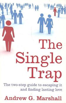 MARSHALL, ANDREW G. - The Single Trap: The two-step guide to escaping it and finding lasting love [antikvár]