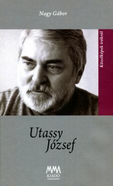 Nagy Gábor - Utassy József - közelképek írókról