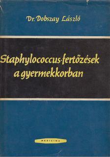 DOBSZAY LÁSZLÓ - Staphylococcus-fertőzések a gyermekkorban [antikvár]