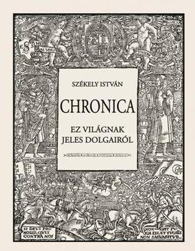 Székely István - Chronica - Ez világnak jeles dolgairól