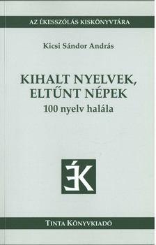 Kicsi Sándor András - Kihalt nyelvek, eltűnt népek [antikvár]