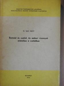 H. Sas Judit - Életmód és család. Az emberi viszonyok alakulása a családban [antikvár]
