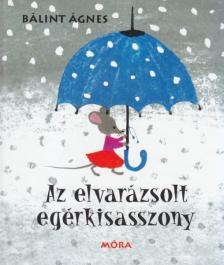 Bálint Ágnes - Az elvarázsolt egérkisasszony 4.kiadás